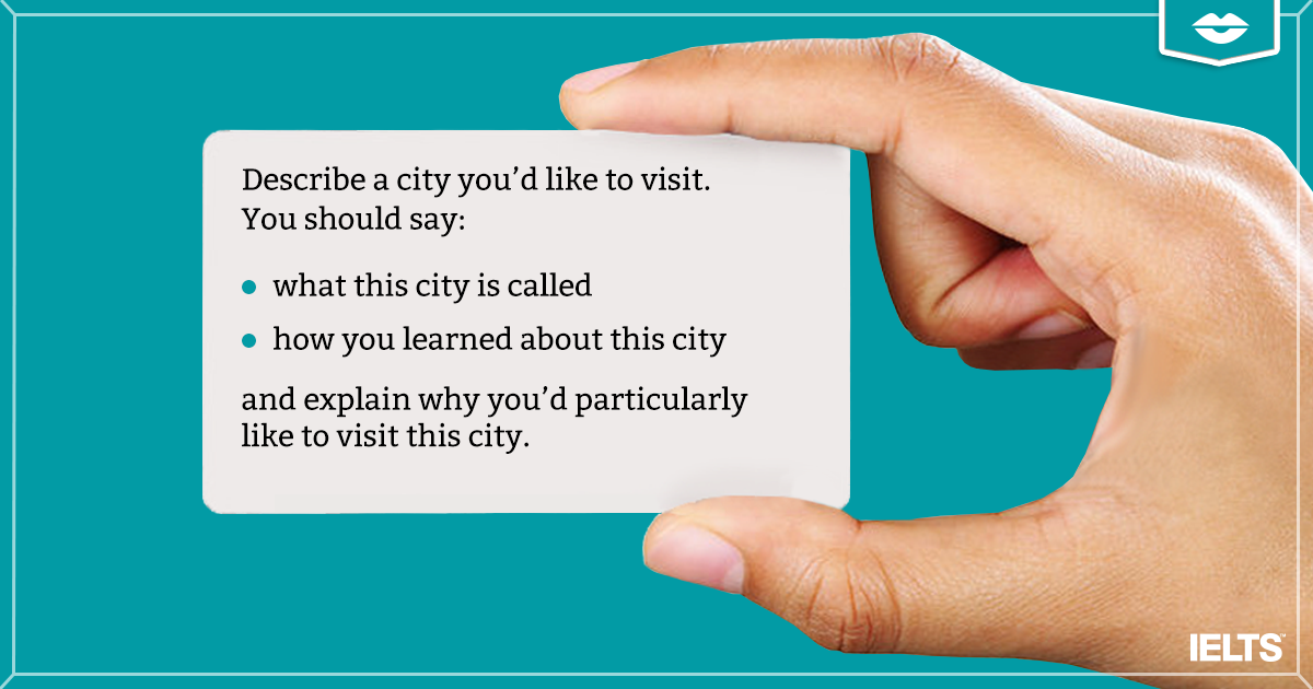 Describe a city you'd like to visit. Yoy should say: